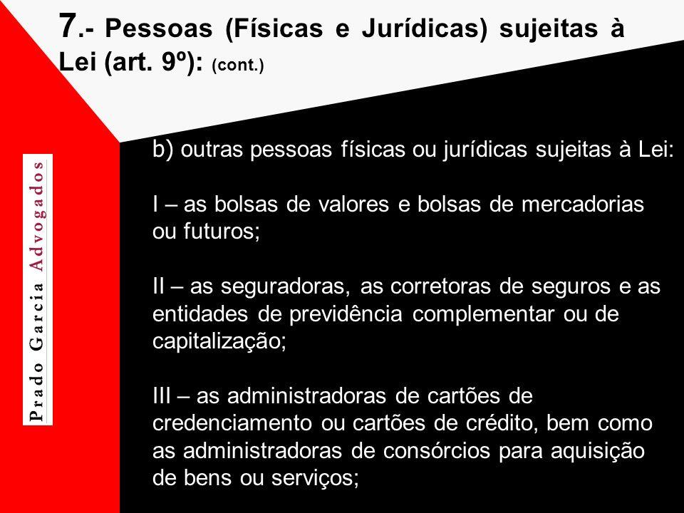 7.- Pessoas (Físicas e Jurídicas) sujeitas à Lei (art. 9º): (cont.) b) o utras pessoas físicas ou jurídicas sujeitas à Lei: I – as bolsas de valores e