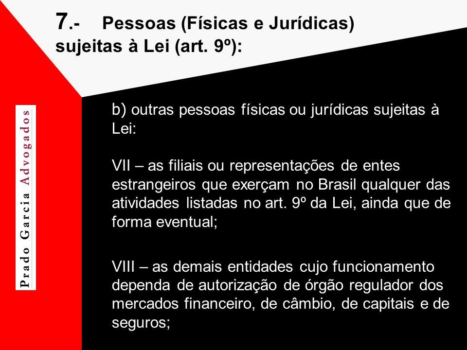 7.-Pessoas (Físicas e Jurídicas) sujeitas à Lei (art. 9º): b) outras pessoas físicas ou jurídicas sujeitas à Lei: VII – as filiais ou representações d