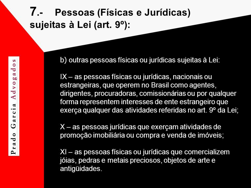 7.-Pessoas (Físicas e Jurídicas) sujeitas à Lei (art. 9º): b) outras pessoas físicas ou jurídicas sujeitas à Lei: IX – as pessoas físicas ou jurídicas