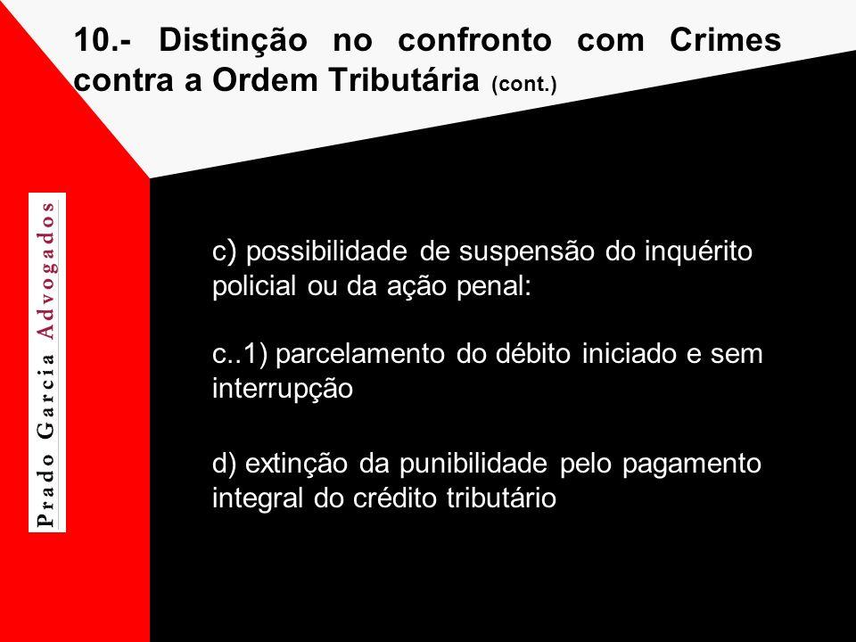 10.- Distinção no confronto com Crimes contra a Ordem Tributária (cont.) c ) possibilidade de suspensão do inquérito policial ou da ação penal: c..1)
