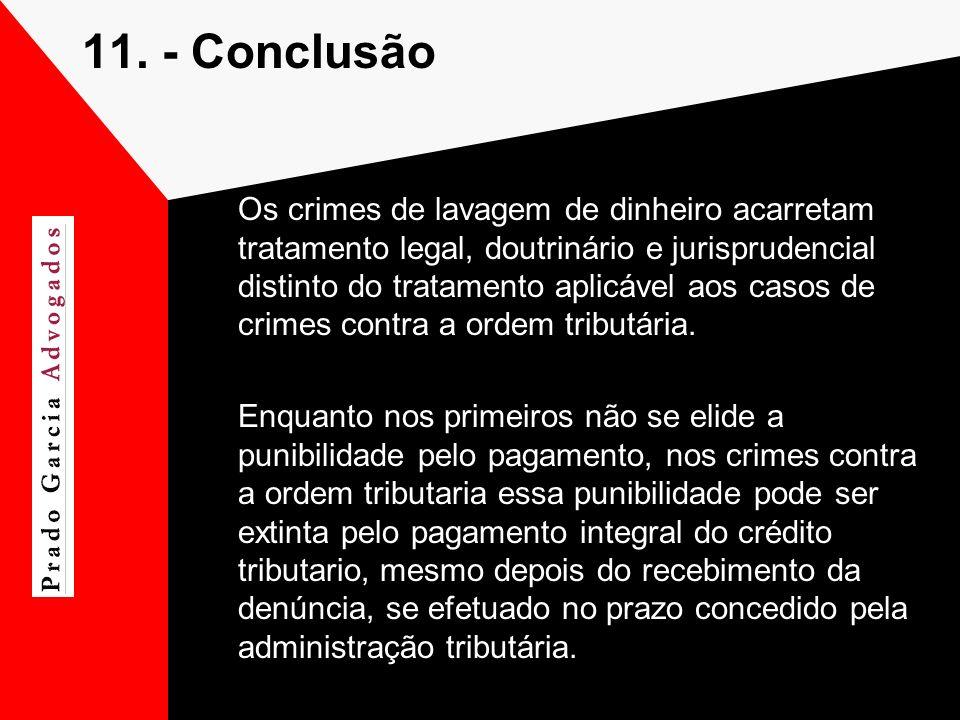 11. - Conclusão Os crimes de lavagem de dinheiro acarretam tratamento legal, doutrinário e jurisprudencial distinto do tratamento aplicável aos casos