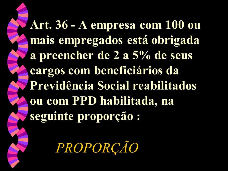 PROPORÇÃO w Art. 36 - A empresa com 100 ou mais empregados está obrigada a preencher de 2 a 5% de seus cargos com beneficiários da Previdência Social
