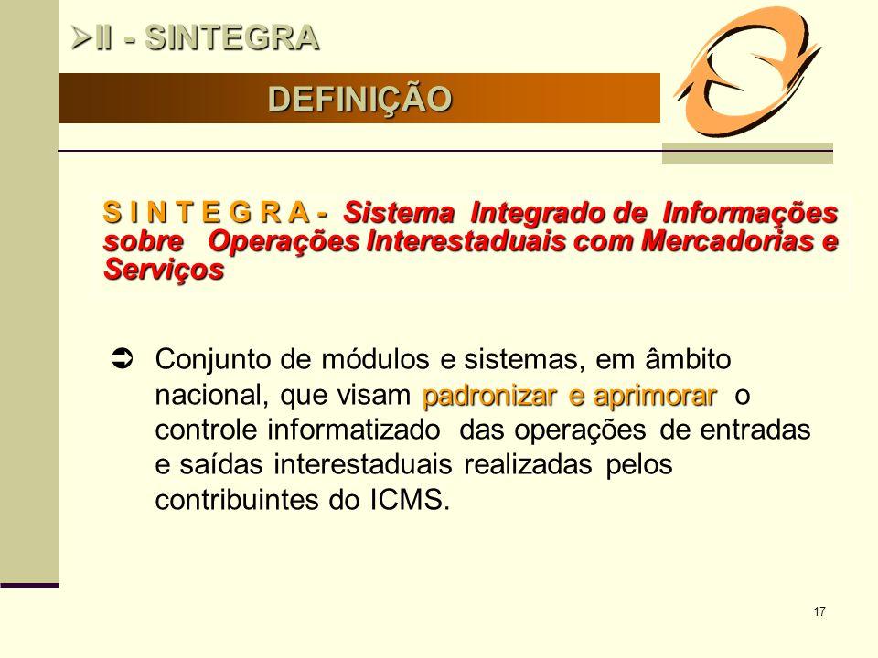 17 S I N T E G R A - Sistema Integrado de Informações sobre Operações Interestaduais com Mercadorias e Serviços padronizar e aprimorar Conjunto de mód