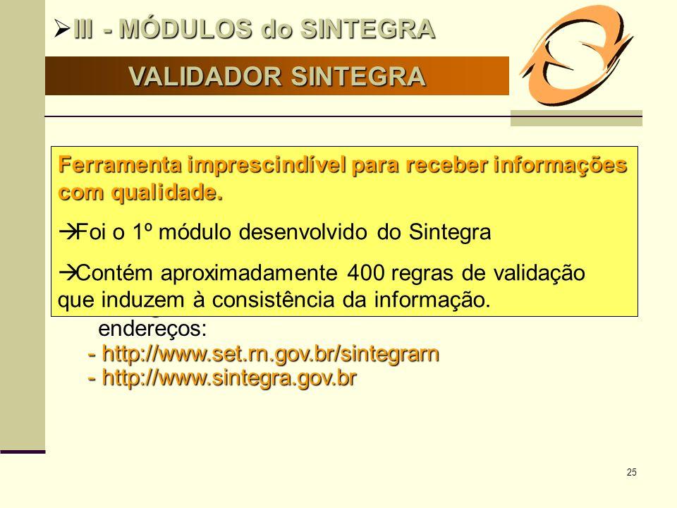 25 VALIDADOR SINTEGRA III - MÓDULOS do SINTEGRA III - MÓDULOS do SINTEGRA O arquivo magnético para entrega ao Fisco com as informações das operações i