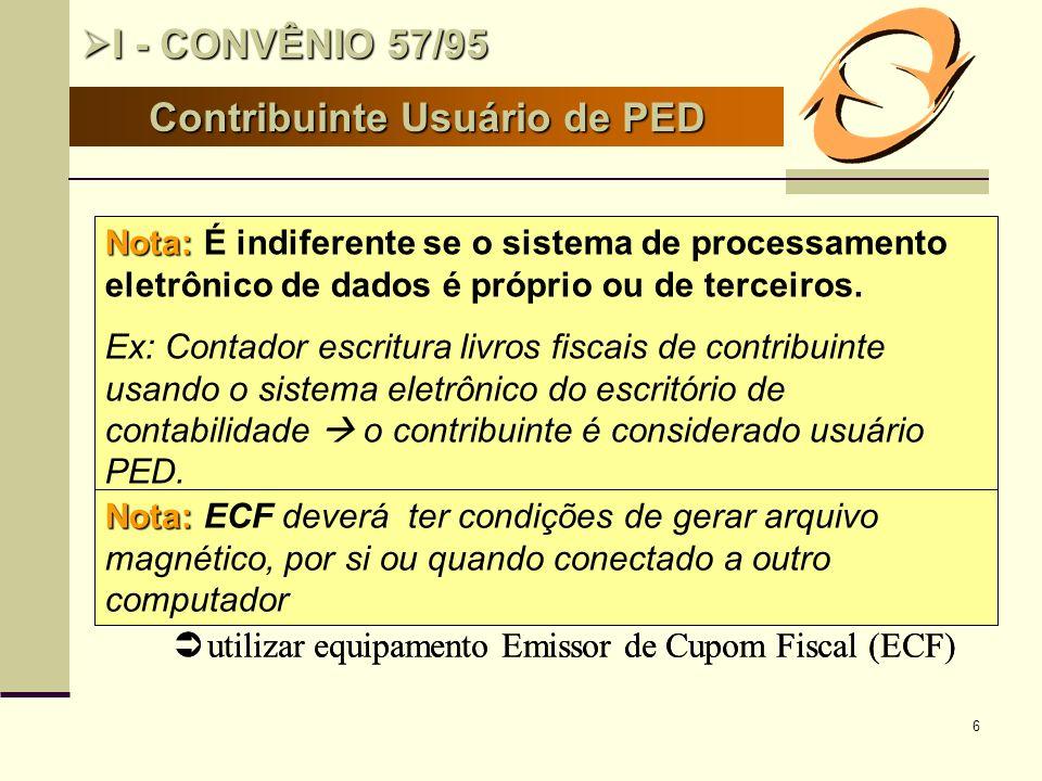 7 Cláusula primeira, § 3º Cláusula primeira, § 3º Entende-se que a utilização de, no mínimo, computador e impressora para preenchimento de documento fiscal é uso de sistema eletrônico de processamento de dados, estando abrangido pelo item 1 do § 1º.