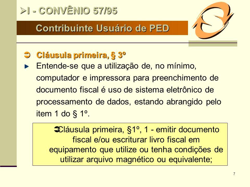 7 Cláusula primeira, § 3º Cláusula primeira, § 3º Entende-se que a utilização de, no mínimo, computador e impressora para preenchimento de documento f