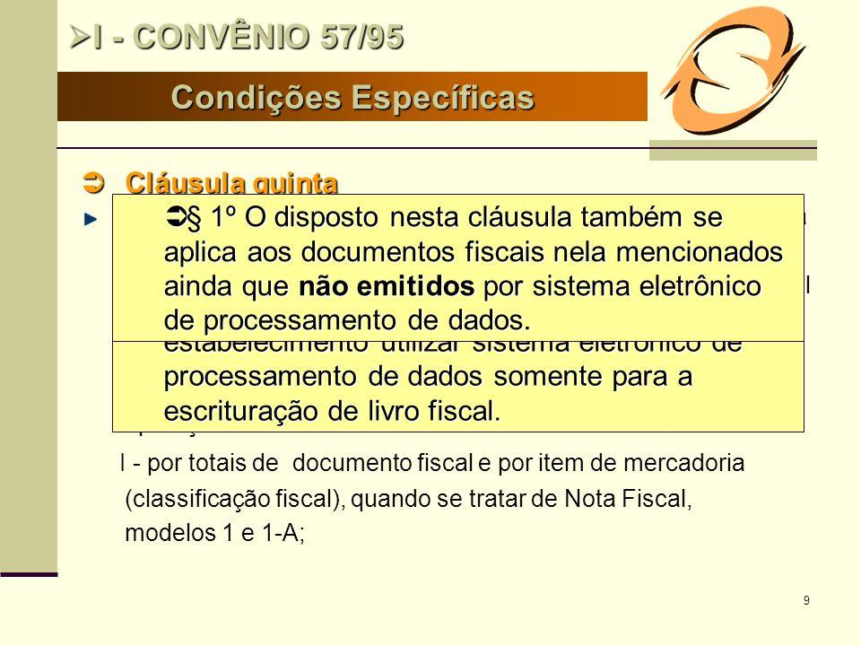 10 Cláusula quinta Cláusula quinta O contribuinte de que trata a cláusula primeira estará obrigado a manter...