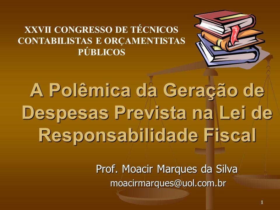 1 A Polêmica da Geração de Despesas Prevista na Lei de Responsabilidade Fiscal Prof. Moacir Marques da Silva moacirmarques@uol.com.br moacirmarques@uo