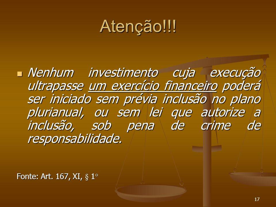 17 Atenção!!! Nenhum investimento cuja execução ultrapasse um exercício financeiro poderá ser iniciado sem prévia inclusão no plano plurianual, ou sem