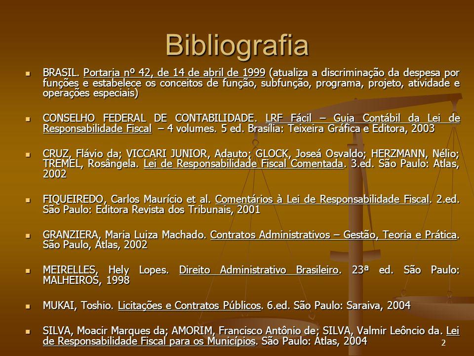 2 Bibliografia BRASIL. Portaria nº 42, de 14 de abril de 1999 (atualiza a discriminação da despesa por funções e estabelece os conceitos de função, su