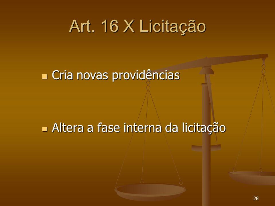 28 Art. 16 X Licitação Cria novas providências Cria novas providências Altera a fase interna da licitação Altera a fase interna da licitação