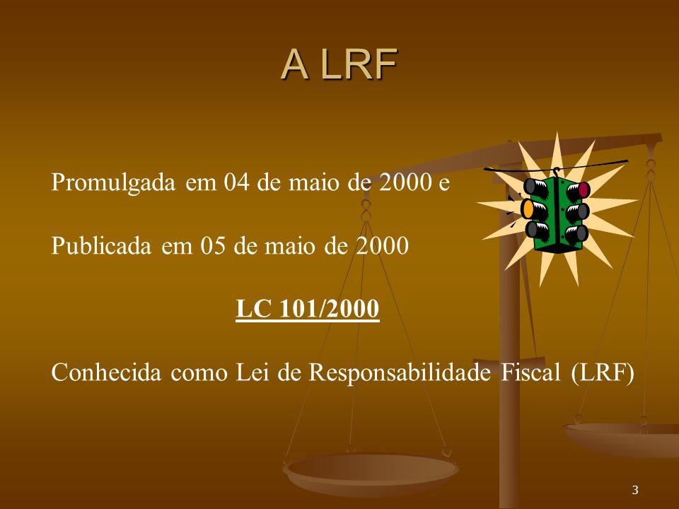 4 Objetivo da LRF Estabelecer normas de finanças públicas voltadas para a responsabilidade na gestão fiscal Fonte: artigo 1° da LRF