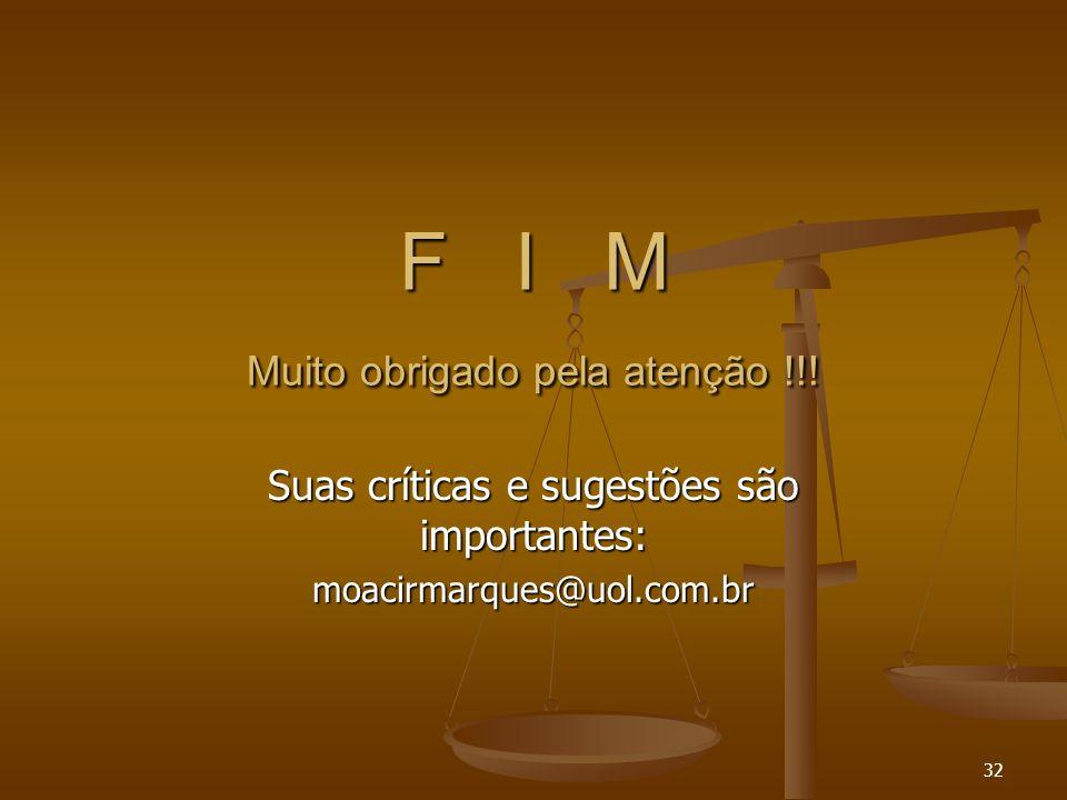 32 F I M Muito obrigado pela atenção !!! Suas críticas e sugestões são importantes: moacirmarques@uol.com.br