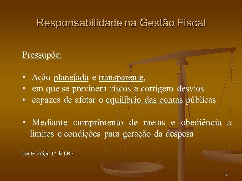 5 Responsabilidade na Gestão Fiscal Pressupõe: Ação planejada e transparente, em que se previnem riscos e corrigem desvios capazes de afetar o equilíb
