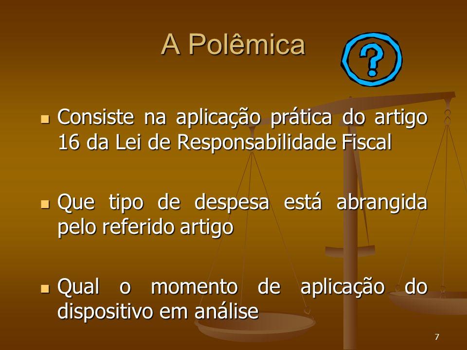 7 A Polêmica Consiste na aplicação prática do artigo 16 da Lei de Responsabilidade Fiscal Consiste na aplicação prática do artigo 16 da Lei de Respons
