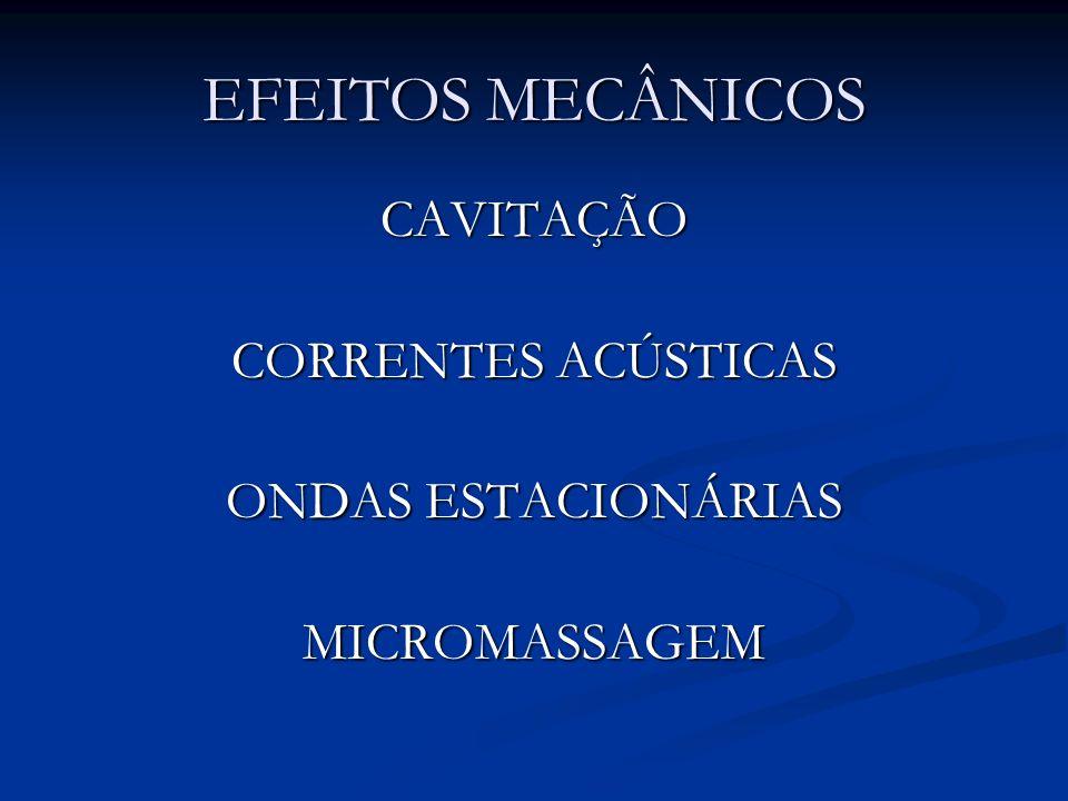 EFEITOS MECÂNICOS CAVITAÇÃO CORRENTES ACÚSTICAS ONDAS ESTACIONÁRIAS MICROMASSAGEM