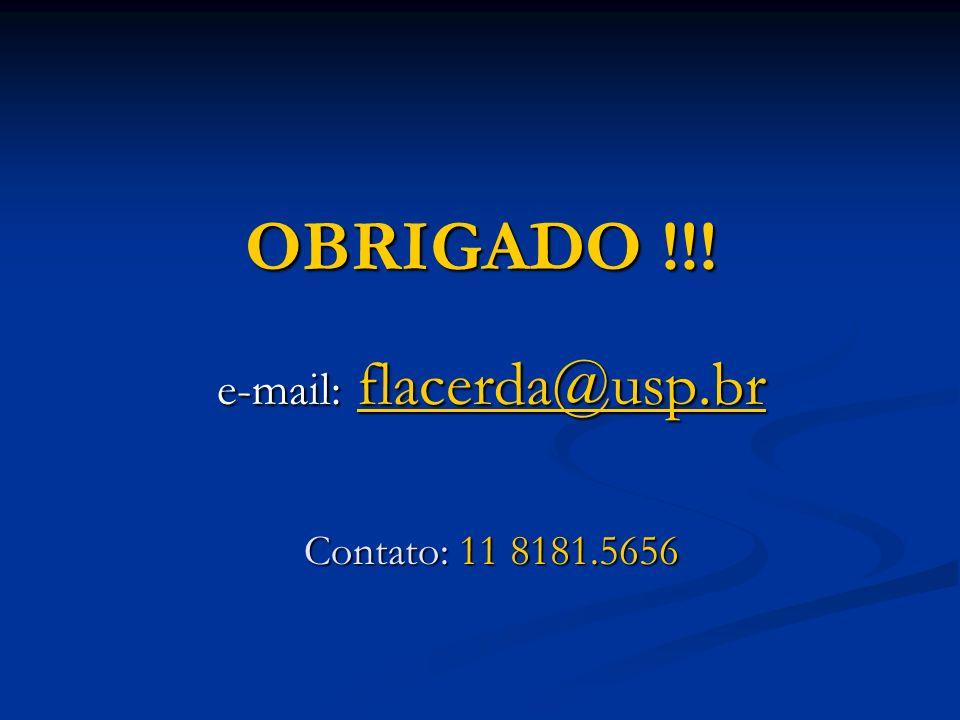 OBRIGADO !!! e-mail: flacerda@usp.br flacerda@usp.br Contato: 11 8181.5656