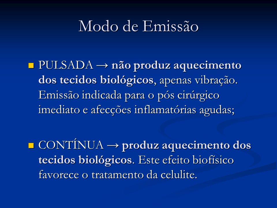 Modo de Emissão PULSADA não produz aquecimento dos tecidos biológicos, apenas vibração. Emissão indicada para o pós cirúrgico imediato e afecções infl