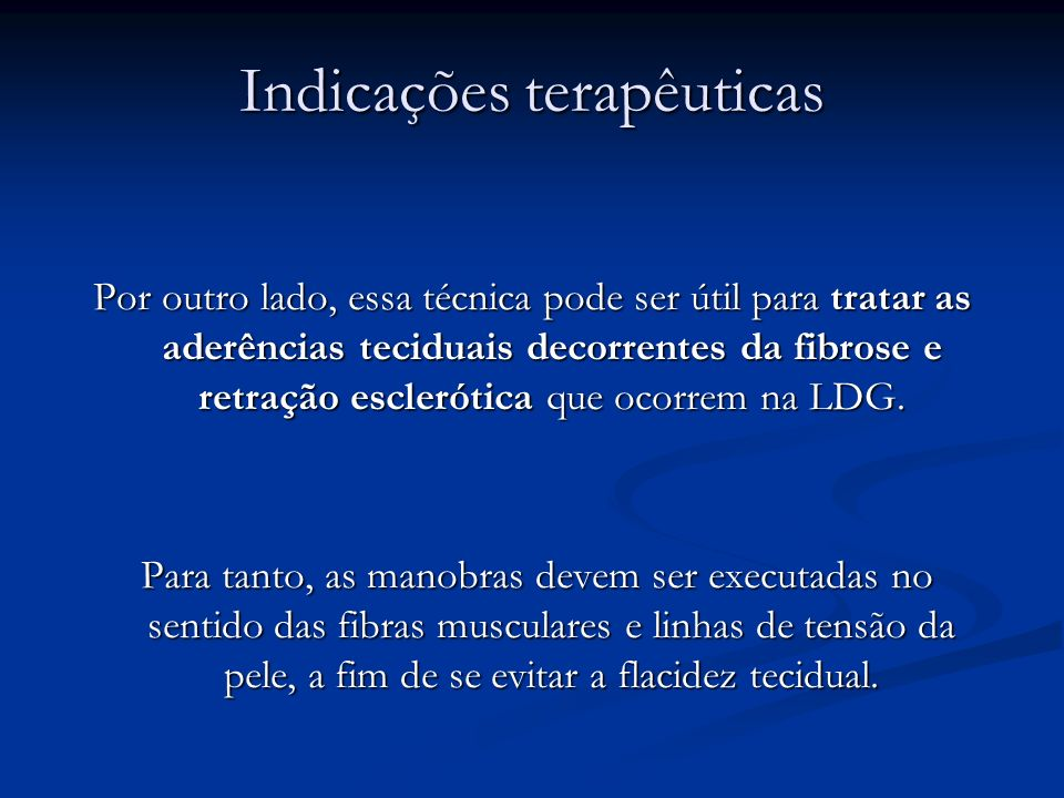 Indicações terapêuticas Por outro lado, essa técnica pode ser útil para tratar as aderências teciduais decorrentes da fibrose e retração esclerótica q
