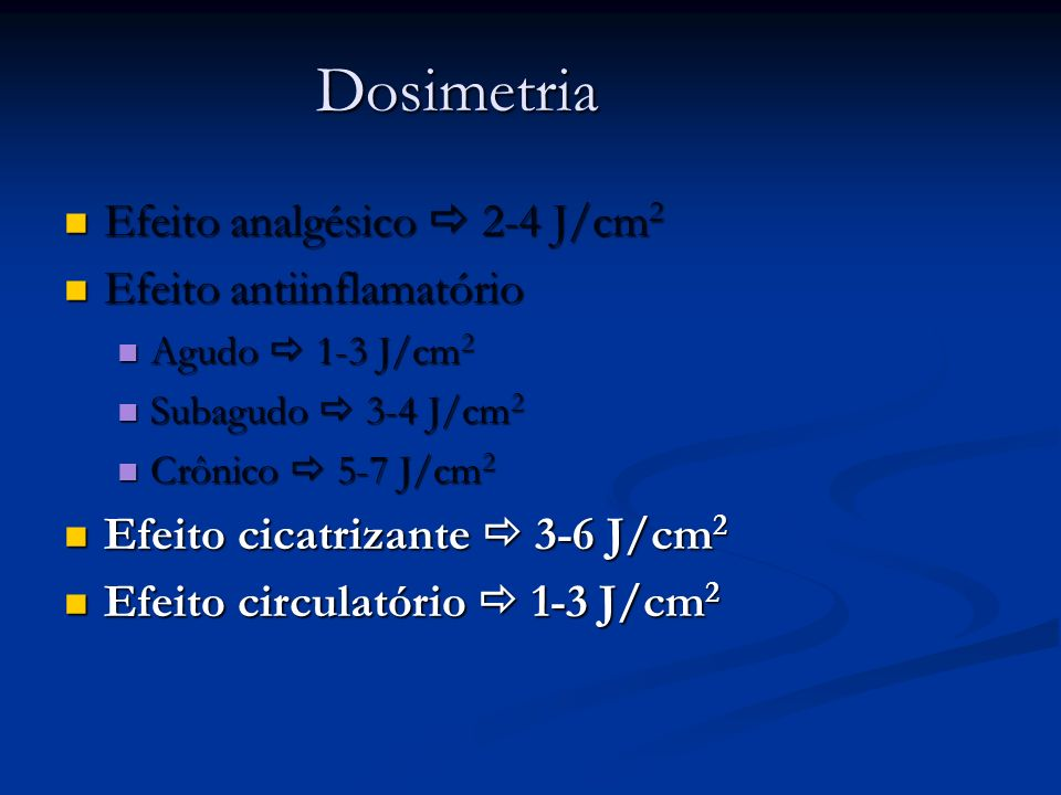 Dosimetria Efeito analgésico 2-4 J/cm 2 Efeito analgésico 2-4 J/cm 2 Efeito antiinflamatório Efeito antiinflamatório Agudo 1-3 J/cm 2 Agudo 1-3 J/cm 2