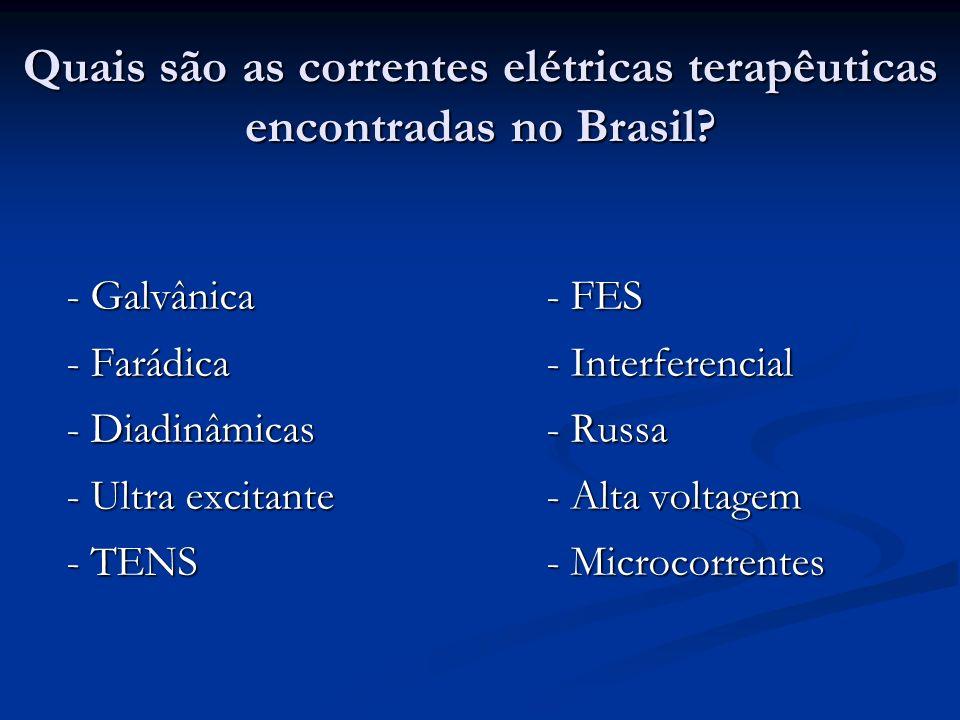 Quais são as correntes elétricas terapêuticas encontradas no Brasil? - Galvânica- FES - Farádica- Interferencial - Diadinâmicas- Russa - Ultra excitan