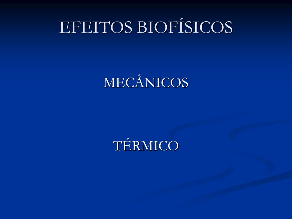 EFEITOS BIOFÍSICOS MECÂNICOSTÉRMICO