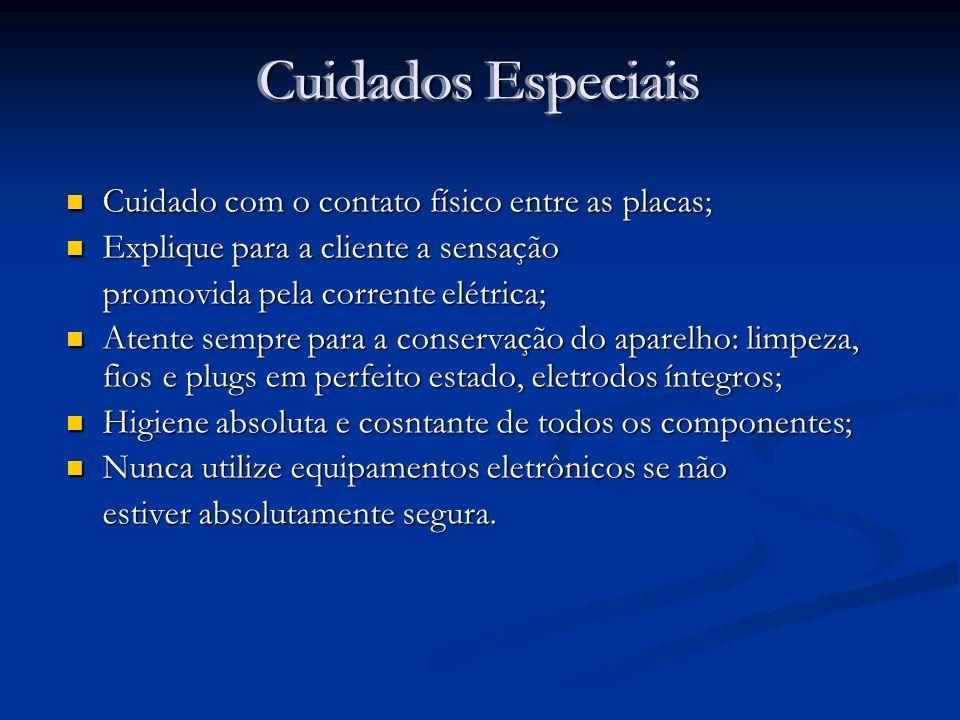 Cuidados Especiais Cuidado com o contato físico entre as placas; Cuidado com o contato físico entre as placas; Explique para a cliente a sensação Expl