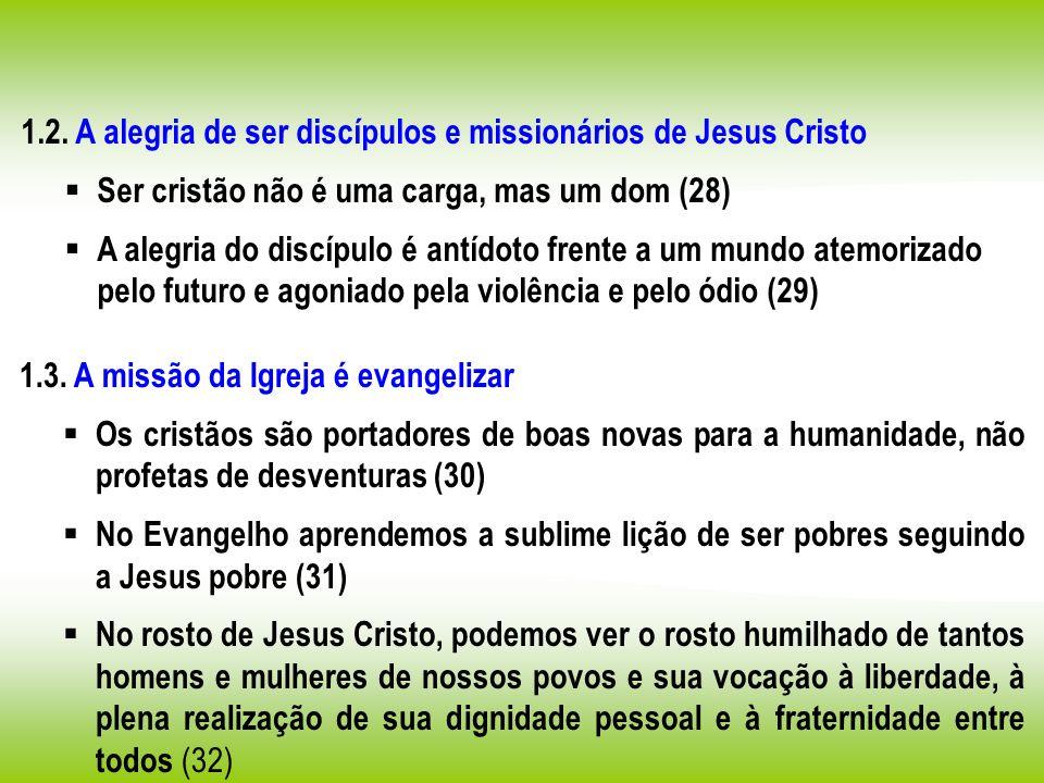 1.2. A alegria de ser discípulos e missionários de Jesus Cristo Ser cristão não é uma carga, mas um dom (28) A alegria do discípulo é antídoto frente