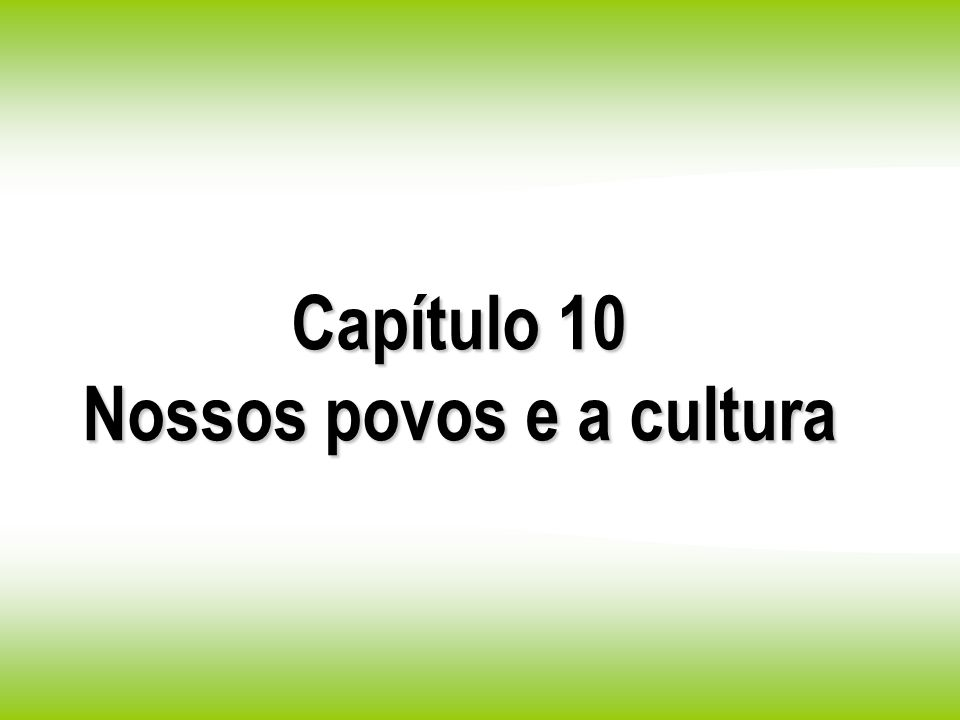 Capítulo 10 Nossos povos e a cultura
