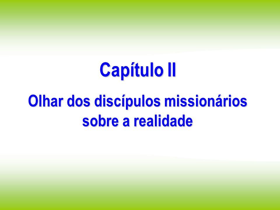 Capítulo II Olhar dos discípulos missionários sobre a realidade