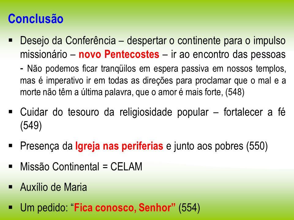 Conclusão Desejo da Conferência – despertar o continente para o impulso missionário – novo Pentecostes – ir ao encontro das pessoas - Não podemos fica