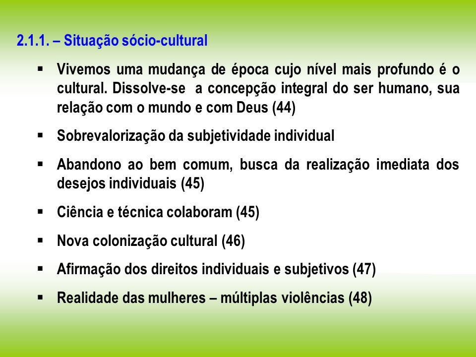 2.1.1. – Situação sócio-cultural Vivemos uma mudança de época cujo nível mais profundo é o cultural. Dissolve-se a concepção integral do ser humano, s