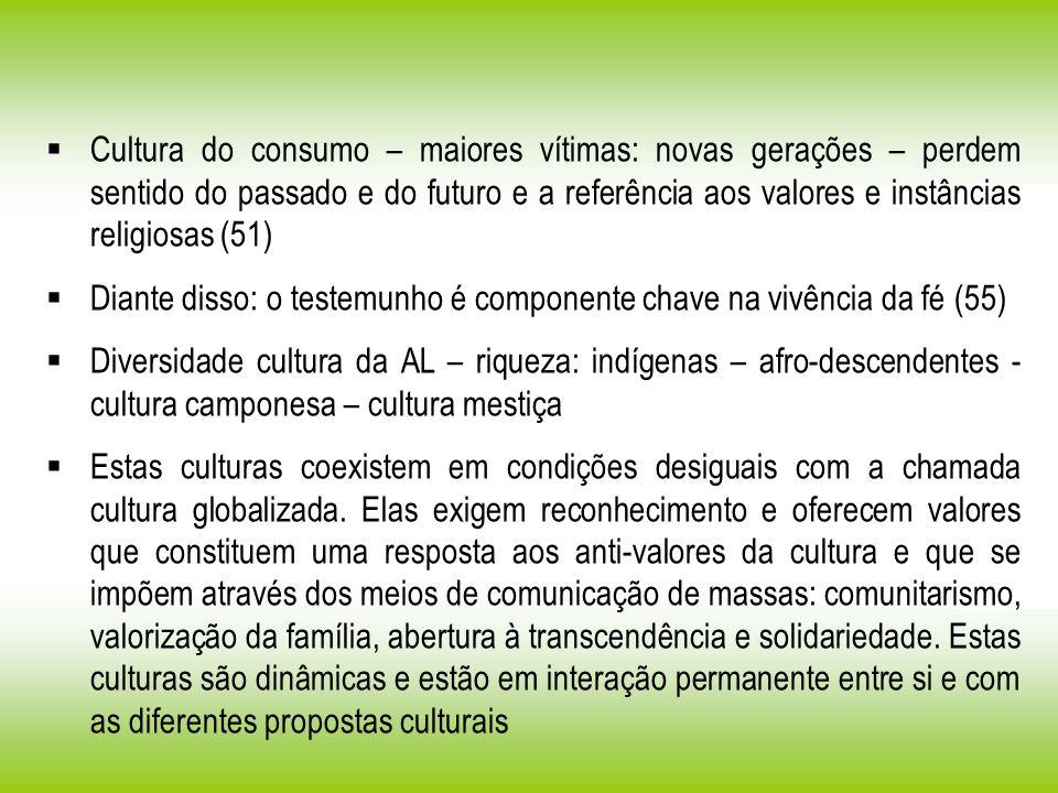 Cultura do consumo – maiores vítimas: novas gerações – perdem sentido do passado e do futuro e a referência aos valores e instâncias religiosas (51) D