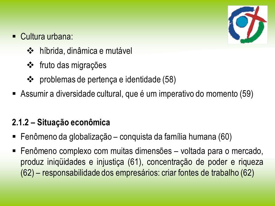 Cultura urbana: híbrida, dinâmica e mutável fruto das migrações problemas de pertença e identidade (58) Assumir a diversidade cultural, que é um imper