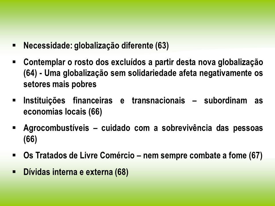 Necessidade: globalização diferente (63) Contemplar o rosto dos excluídos a partir desta nova globalização (64) - Uma globalização sem solidariedade a