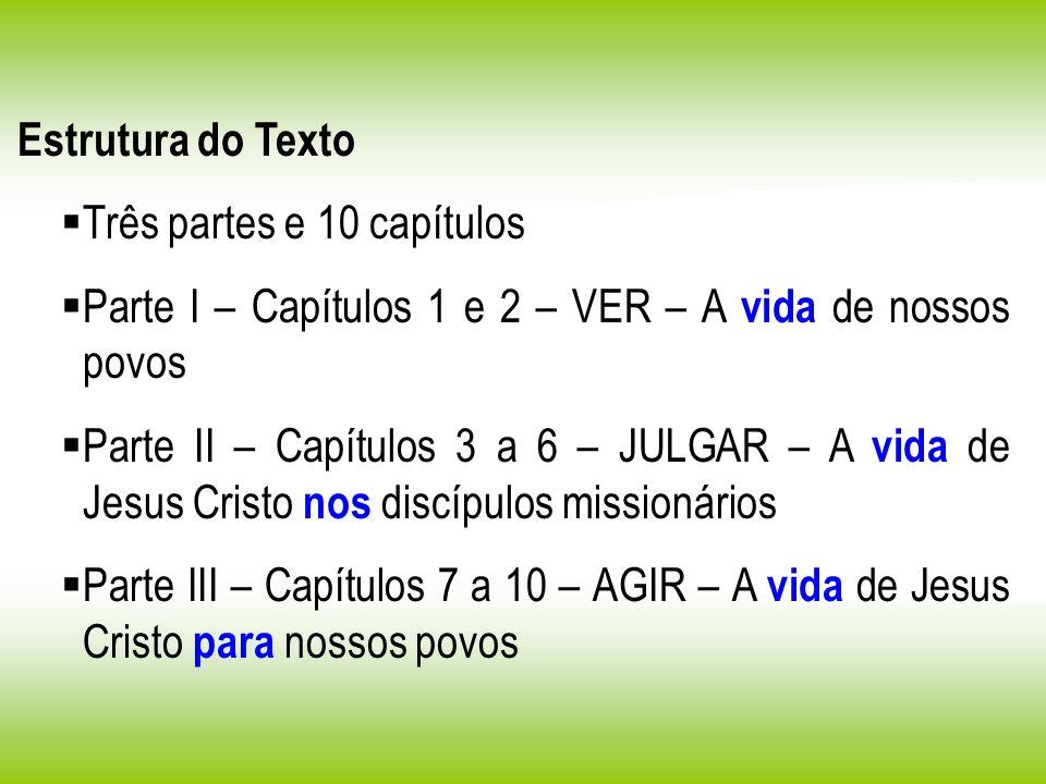 Estrutura do Texto Três partes e 10 capítulos Parte I – Capítulos 1 e 2 – VER – A vida de nossos povos Parte II – Capítulos 3 a 6 – JULGAR – A vida de