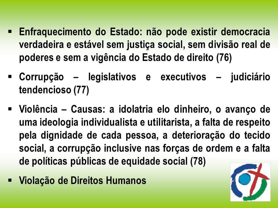 Enfraquecimento do Estado: não pode existir democracia verdadeira e estável sem justiça social, sem divisão real de poderes e sem a vigência do Estado