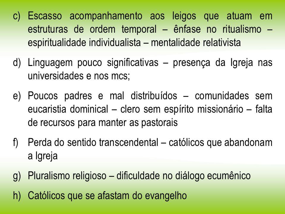 c)Escasso acompanhamento aos leigos que atuam em estruturas de ordem temporal – ênfase no ritualismo – espiritualidade individualista – mentalidade re