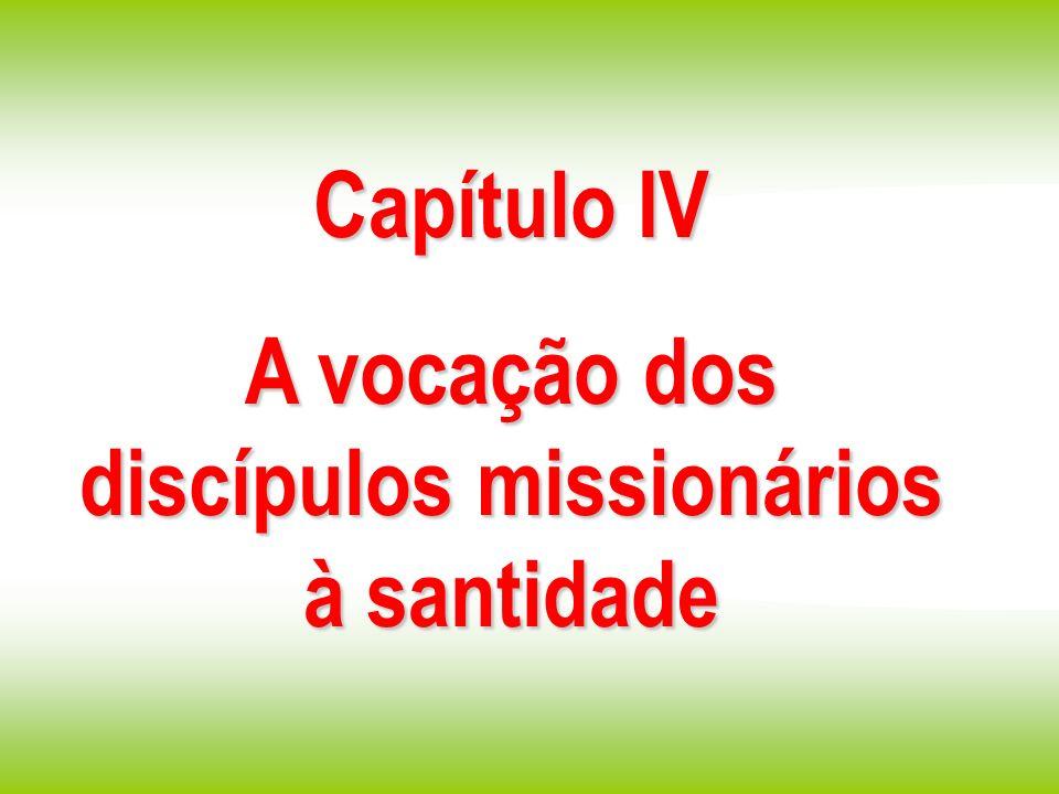 Capítulo IV A vocação dos discípulos missionários à santidade