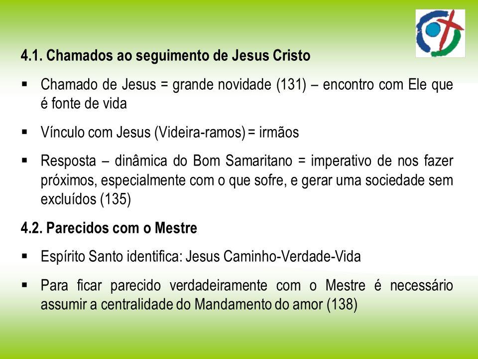 4.1. Chamados ao seguimento de Jesus Cristo Chamado de Jesus = grande novidade (131) – encontro com Ele que é fonte de vida Vínculo com Jesus (Videira