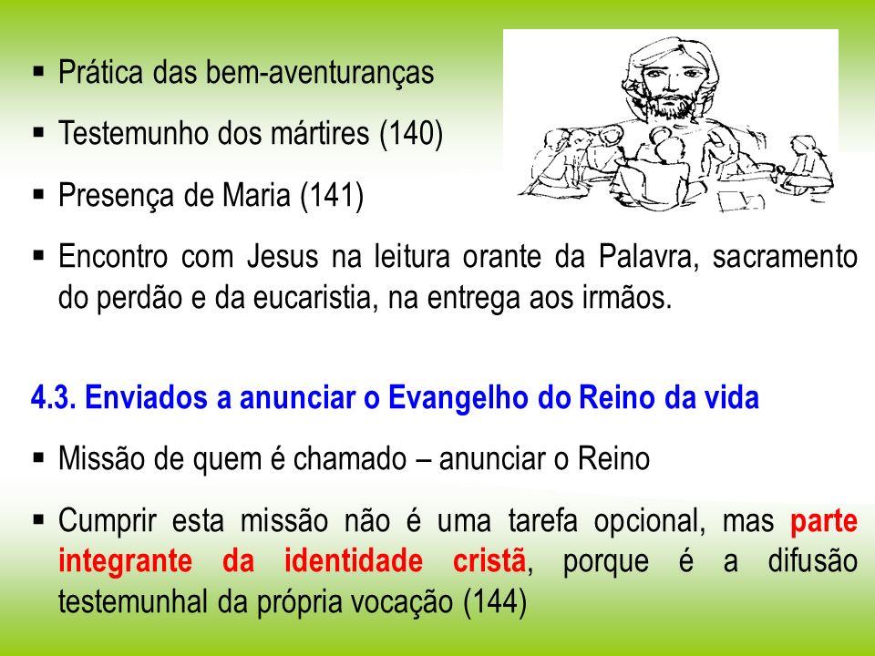 Prática das bem-aventuranças Testemunho dos mártires (140) Presença de Maria (141) Encontro com Jesus na leitura orante da Palavra, sacramento do perd