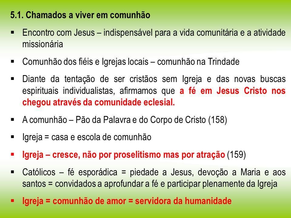 5.1. Chamados a viver em comunhão Encontro com Jesus – indispensável para a vida comunitária e a atividade missionária Comunhão dos fiéis e Igrejas lo
