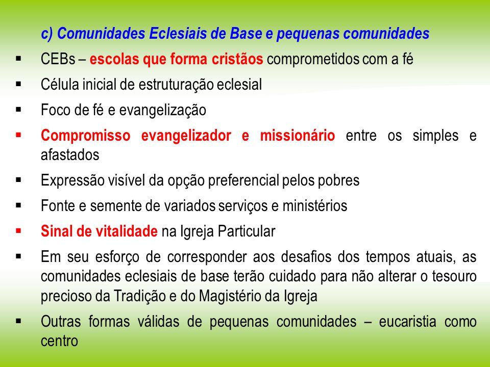c) Comunidades Eclesiais de Base e pequenas comunidades CEBs – escolas que forma cristãos comprometidos com a fé Célula inicial de estruturação eclesi