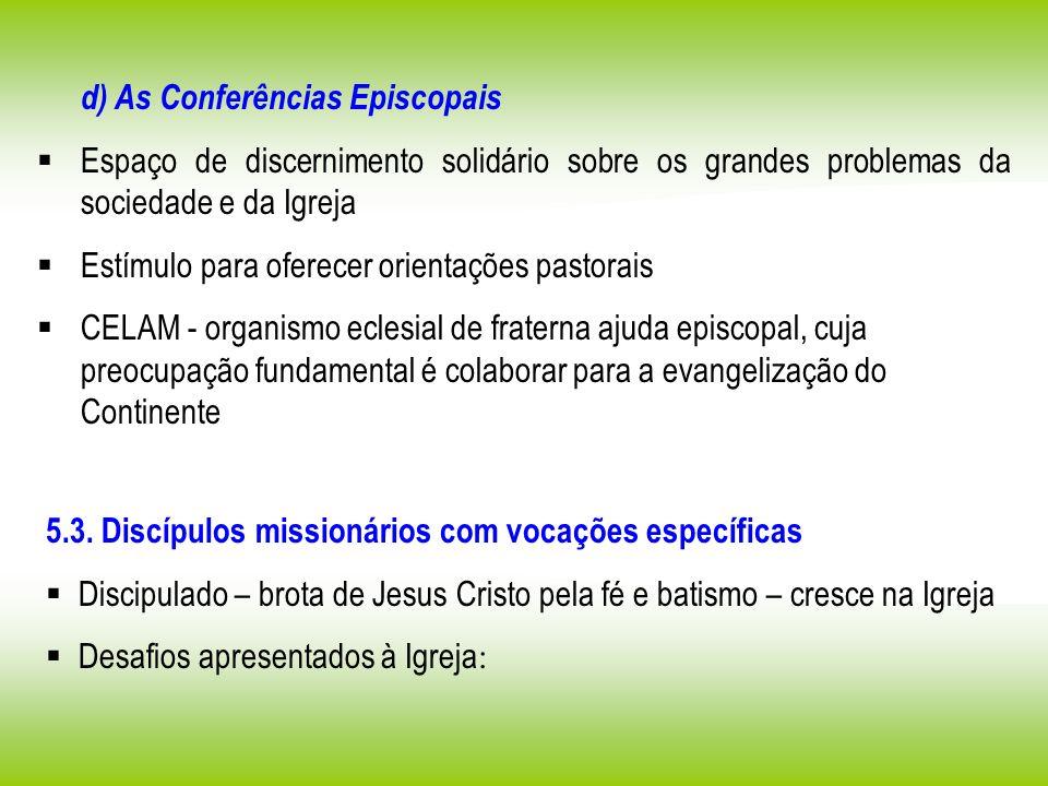 d) As Conferências Episcopais Espaço de discernimento solidário sobre os grandes problemas da sociedade e da Igreja Estímulo para oferecer orientações