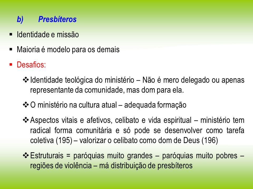b) Presbíteros Identidade e missão Maioria é modelo para os demais Desafios: Identidade teológica do ministério – Não é mero delegado ou apenas repres