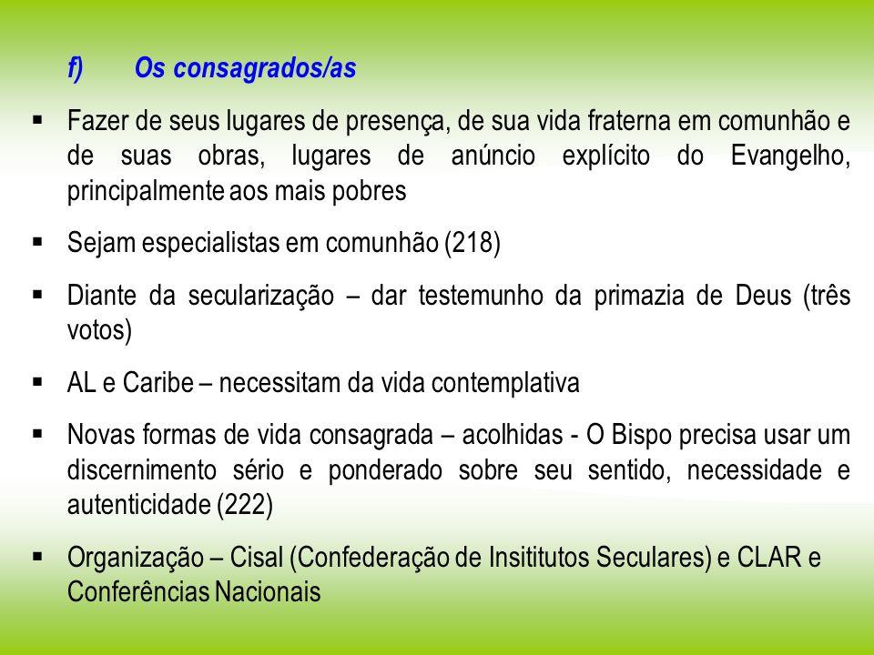 f) Os consagrados/as Fazer de seus lugares de presença, de sua vida fraterna em comunhão e de suas obras, lugares de anúncio explícito do Evangelho, p
