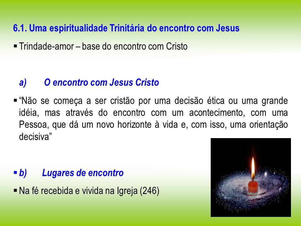 6.1. Uma espiritualidade Trinitária do encontro com Jesus Trindade-amor – base do encontro com Cristo a) O encontro com Jesus Cristo Não se começa a s