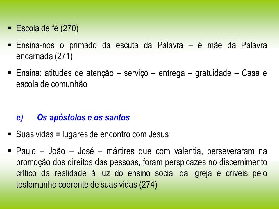 Escola de fé (270) Ensina-nos o primado da escuta da Palavra – é mãe da Palavra encarnada (271) Ensina: atitudes de atenção – serviço – entrega – grat