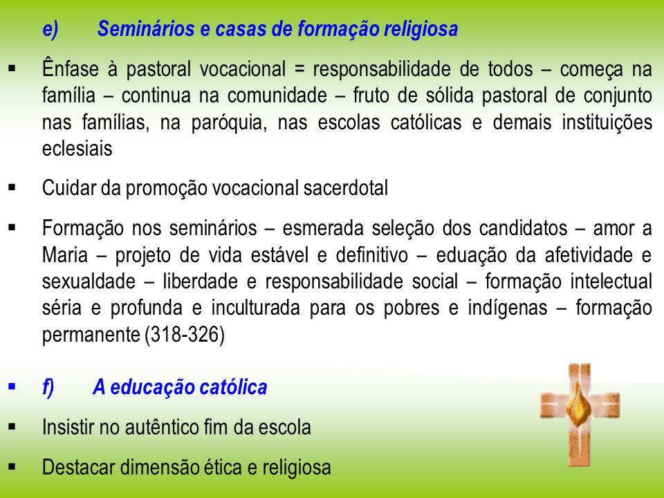 e) Seminários e casas de formação religiosa Ênfase à pastoral vocacional = responsabilidade de todos – começa na família – continua na comunidade – fr