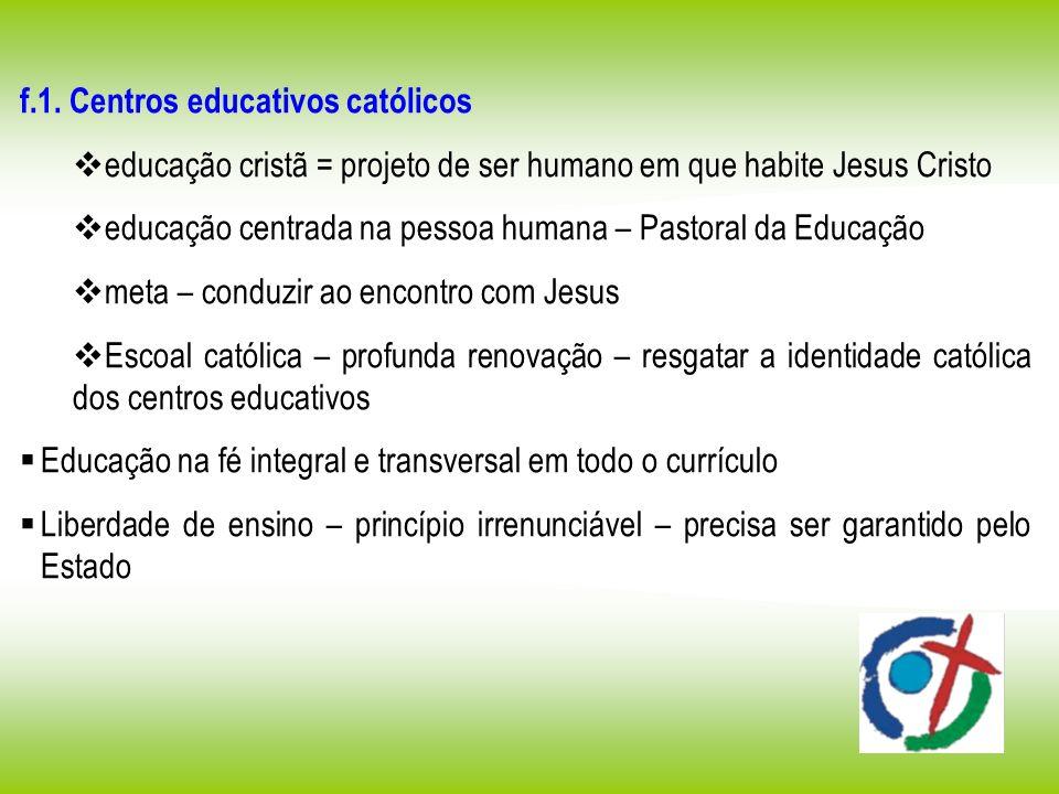 f.1. Centros educativos católicos educação cristã = projeto de ser humano em que habite Jesus Cristo educação centrada na pessoa humana – Pastoral da